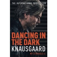 Dancing in the Dark : My Struggle Book 4
