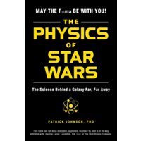 The Physics of Star Wars : The Science Behind a Galaxy Far, Far Away