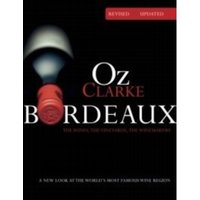 Oz Clarke Bordeaux Third Edition : A new look at the world's most famous wine region