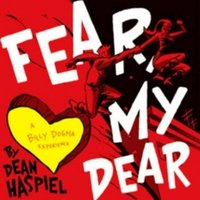 Fear, My Dear: A Billy Dogma Experience