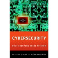 Cybersecurity and Cyberwar: What Everyone Needs to Know by Allan Friedman, Peter W. Singer (Paperback, 2013)