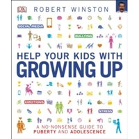 Help Your Kids with Growing Up : A No-Nonsense Guide to Puberty and Adolescence