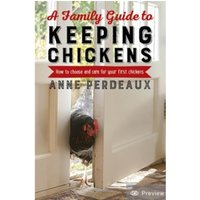 A Family Guide To Keeping Chickens, 2nd Edition : How to choose and care for your first chickens