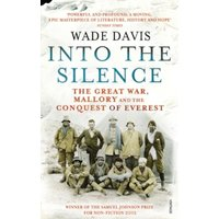 Into The Silence : The Great War, Mallory and the Conquest of Everest