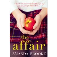 The Affair : The Shocking, Gripping Story of a Schoolgirl and a Scandal