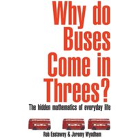 Why Do Buses Come in Threes?: The Hidden Maths of Everyday Life by Rob Eastaway, Jeremy Wyndham (Paperback, 2005)