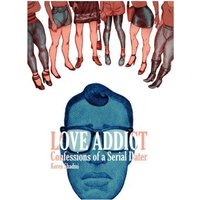 The Love Addict: Confessions of a Serial Dater