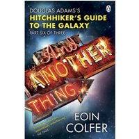 And Another Thing ... : Douglas Adams' Hitchhiker's Guide to the Galaxy: Part Six of Three