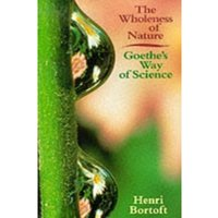 The Wholeness of Nature : Goethe's Way of Science