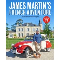 James Martin's French Adventure : 80 Classic French Recipes