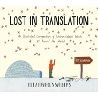 Lost in Translation : An Illustrated Compendium of Untranslatable Words
