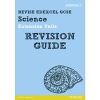 Revise Edexcel: Edexcel GCSE Science Extension Units Revision Guide