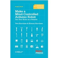 Make a Mind Controlled Arduino Robot: Create a Bot That Reads Your Thoughts by Tero Karvinen, Kimmo Karvinen (Paperback,...