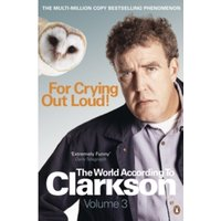 For Crying Out Loud : The World According to Clarkson Volume 3