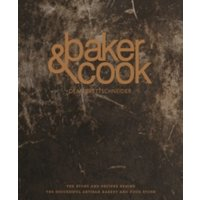 Baker & Cook : The Story and Recipes Behind the Successful Artisan Bakery and Food Store Hardcover