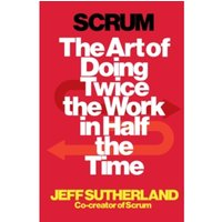 Scrum : The Art of Doing Twice the Work in Half the Time