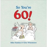 So You're 60: A Handbook for the Newly Confused by Mike Haskins, Clive Wichelow (Hardback, 2007)