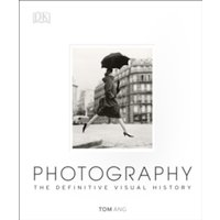Photography: The Definitive Visual History by Tom Ang (Hardback, 2014)