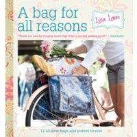 A Bag for All Reasons: 12 All-New Bags and Purses to Sew for Every Occasion by Lisa Lam (Spiral bound, 2012)