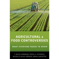 Agricultural and Food Controversies : What Everyone Needs to Know