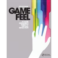 Game Feel : A Game Designer's Guide to Virtual Sensation