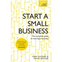 Start a Small Business : The Complete Guide to Starting a Business