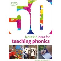 50 Fantastic Ideas For Teaching Phonics by Alistair Bryce-Clegg (Paperback, 2013)