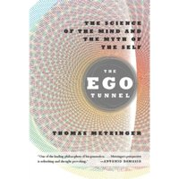 The Ego Tunnel : The Science of the Mind and the Myth of the Self