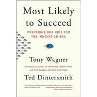 Most Likely to Succeed : Preparing Our Kids for the Innovation Era