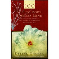 Ageless Body, Timeless Mind : A Practical Alternative To Growing Old