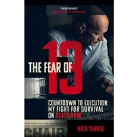The Fear of 13 : Countdown to Execution: My Fight for Survival on Death Row