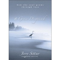 A Grace Disguised : How the Soul Grows through Loss