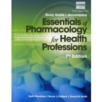 Study Guide for Woodrow/Colbert/Smith's Essentials of Pharmacology for Health Professions