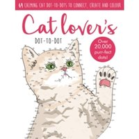 Dot-to-Dot Cute Cats : 64 calming cat dot-to-dots to create, colour and relax