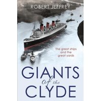 Giants of the Clyde : The Great Ships and the Great Yards