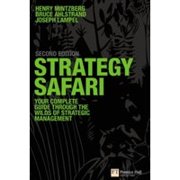 Strategy Safari : The complete guide through the wilds of strategic management