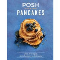 Posh Pancakes : Over 70 recipes, from hoppers to hotcakes