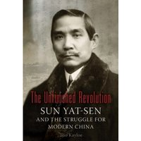 The Unfinished Revolution : Sun Yat-Sen and the Struggle for Modern China