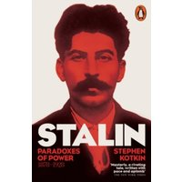Stalin, Vol. I : Paradoxes of Power, 1878-1928
