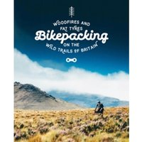 Bikepacking : Mountain Bike Camping Adventures on the Wild Trails of Britain