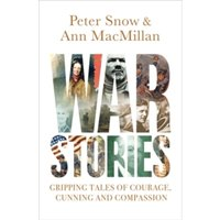 War Stories : Gripping Tales of Courage, Cunning and Compassion