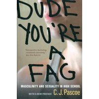 Dude, You're a Fag : Masculinity and Sexuality in High School