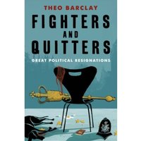 FIGHTERS AND QUITTERS: Great Parliamentary Resignations by Theo Barclay (Paperback, 2017)