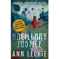 Ancillary Justice: THE HUGO, NEBULA AND ARTHUR C. CLARKE AWARD WINNER by Ann Leckie (Paperback, 2013)