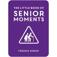 The Little Book of Senior Moments by Freddie Green (Hardback, 2015)