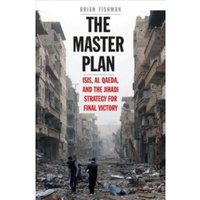 The Master Plan : ISIS, al-Qaeda, and the Jihadi Strategy for Final Victory