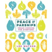 Peace and Parsnips : Vegan Cooking for Everyone