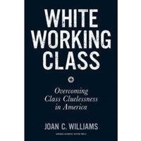 White Working Class : Overcoming Class Cluelessness in America