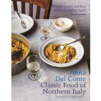 The Classic Food of Northern Italy by Anna Del Conte (Hardback, 2017)