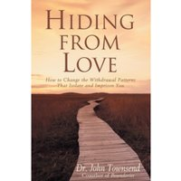 Hiding from Love : How to Change the Withdrawal Patterns That Isolate and Imprison You